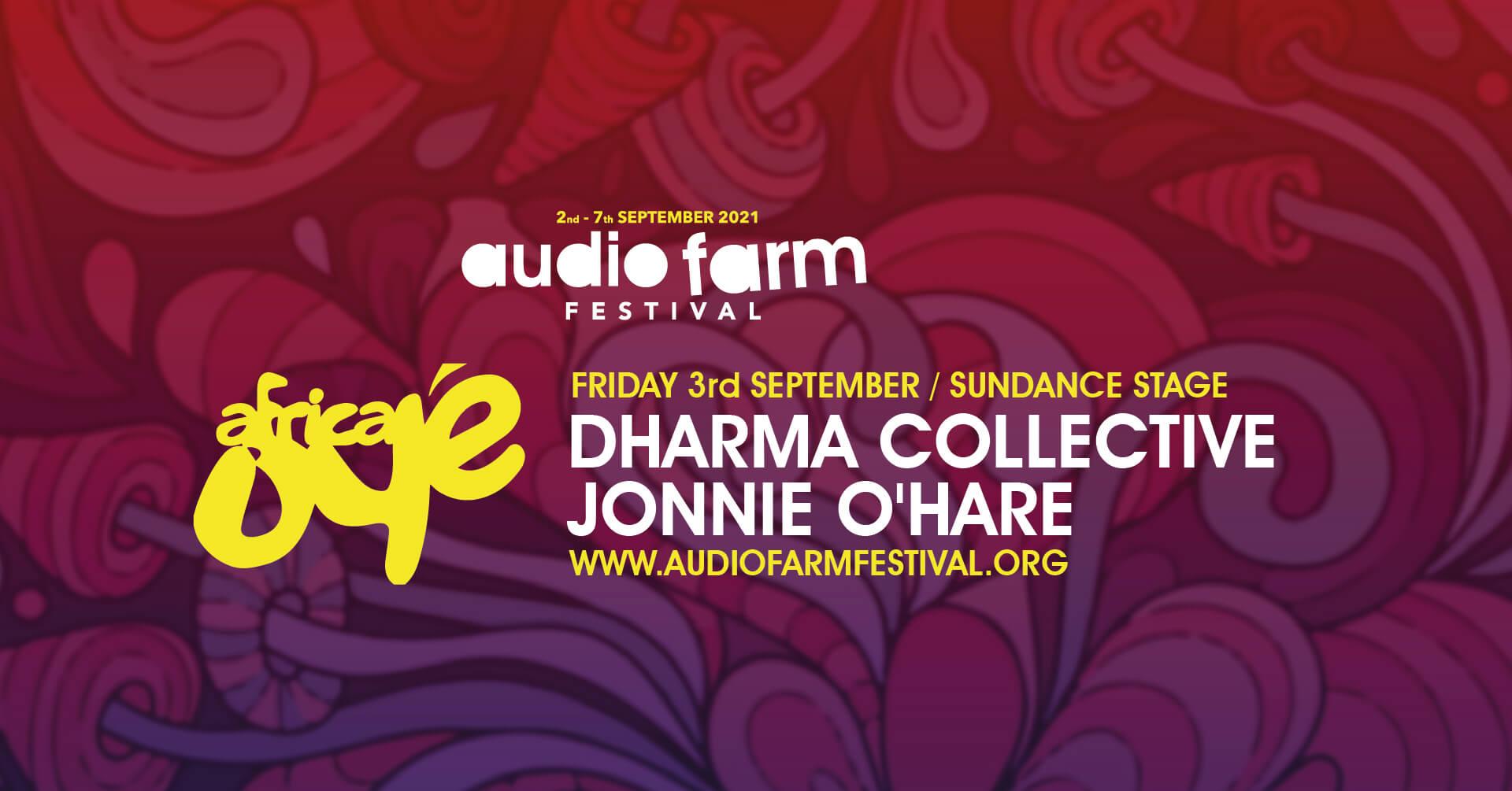 2nd - 7th September 2021. Audio Farm Festival. Africa Oye DJs. Dharma Collective. Jonnie O'Haire. www.AudioFarmFestival.org